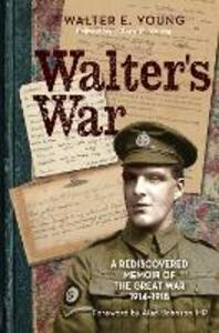 Walter's War: A rediscovered memoir of the Great War 1914-18 - Walter D. Young - cover