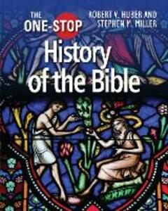 One-Stop Guide to the History of the Bible - Robert V. Huber,Stephen M. Miller - cover