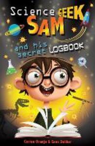 Science Geek Sam and his Secret Logbook - Cees Dekker,Corien Oranje - cover