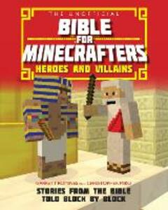 The Unofficial Bible for Minecrafters: Heroes and Villains: Stories from the Bible told block by block - Garrett Romines,Christopher Miko - cover