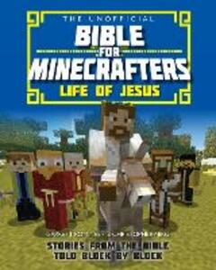 The Unofficial Bible for Minecrafters: Life of Jesus: Stories from the Bible told block by block - Garrett Romines,Christopher Miko - cover