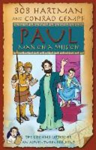 Paul, Man on a Mission: The Life and Letters of an Adventurer for Jesus - Bob Hartman,Conrad Gempf - cover