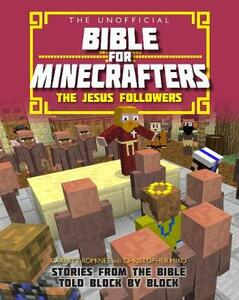 The Unofficial Bible for Minecrafters: The Jesus Followers: Stories from the Bible told block by block - Garrett Romines,Christopher Miko - cover
