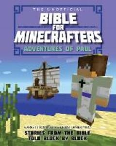 The Unofficial Bible for Minecrafters: Adventures of Paul: Stories from the Bible told block by block - Garrett Romines,Christopher Miko - cover