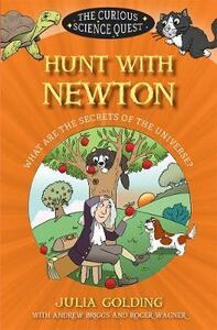 Hunt with Newton: What are the Secrets of the Universe? - Julia Golding,Andrew Briggs,Roger Wagner - cover
