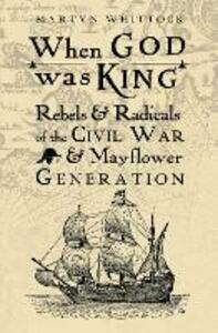 When God was King: Rebels & Radicals of the Civil War & Mayflower Generation - Martyn Whittock - cover
