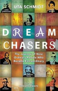 Dream Chasers: The Journey of Nine Ordinary People Who Became Extraordinary - Uta Schmidt - cover
