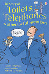 The Story Of Toilets, Telephones and Other Useful Inventions - Katie Daynes - cover