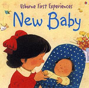 Usborne First Experiences The New Baby - Anna Civardi - cover