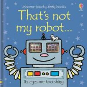 That's Not My Robot - Fiona Watt,Rachel Wells - cover