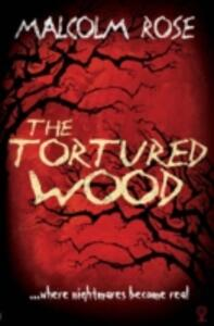 The Tortured Wood - Malcolm Rose - cover