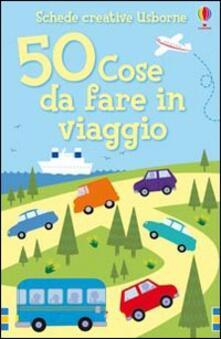 50 cose da fare in viaggio - Rebecca Gilpin,Minna Lacey - copertina