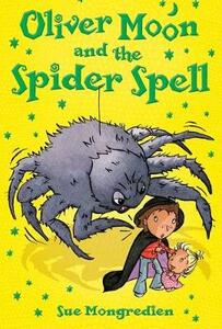 Oliver Moon and the Spider Spell - Sue Mongredien - cover