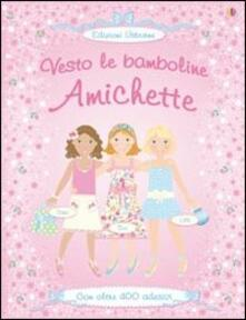 Amichette. Con adesivi. Ediz. illustrata - Fiona Watt,Vici Leyhane,Stella Baggott - copertina
