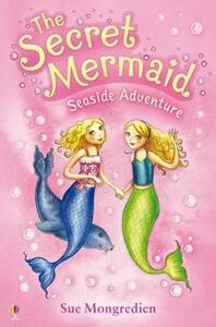 The Secret Mermaid Seaside Adventure - Sue Mongredien - cover