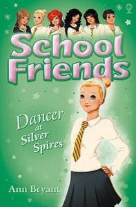 School Friends: Dancer at Silver Spires - Ann Bryant - cover