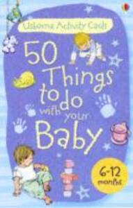 Activity Cards: 50 Things to Do with Your Baby - 6-12 Months - Caroline Young - cover