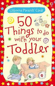 50 Things to Do with Your Toddler - Felicity Brooks,Caroline Young - cover