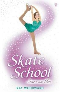 Skate School: Stars on Ice - Kay Woodward - cover