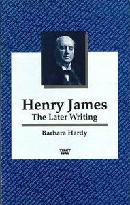 Henry James: The Later Writing - Barbara Hardy - cover