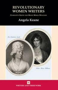 Revolutionary Women Writers: Charlotte Smith and Helen Maria Williams - Angela Keane - cover