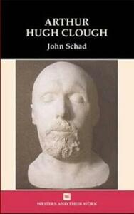 Arthur Hugh Clough - John Schad - cover