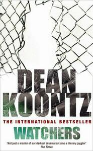 Watchers: A thriller of both heart-stopping terror and emotional power - Dean Koontz - cover