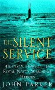 The Silent Service: The Inside Story of the Royal Navy's Submarine Heroes - John Parker - cover