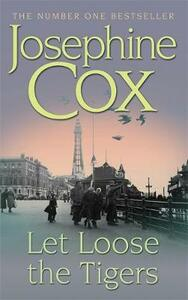 Let Loose the Tigers: Passions run high when the past releases its secrets (Queenie's Story, Book 2) - Josephine Cox - cover