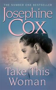 Take this Woman: A moving and utterly compelling coming-of-age saga - Josephine Cox - cover