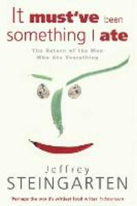 It Must've Been Something I Ate - Jeffrey Steingarten - cover