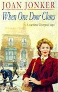 When One Door Closes: A heart-warming saga of love and friendship in a city ravaged by war (Eileen Gillmoss series, Book 1) - Joan Jonker - cover