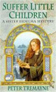 Suffer Little Children (Sister Fidelma Mysteries Book 3): A dark and deadly Celtic mystery with a chilling twist - Peter Tremayne - cover