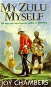 My Zulu, Myself: A glorious epic saga of love and brotherhood - Joy Chambers - cover