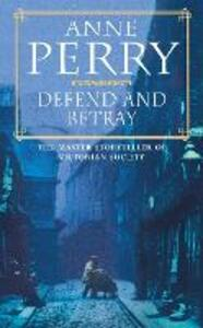 Defend and Betray (William Monk Mystery, Book 3): An atmospheric and compelling Victorian mystery - Anne Perry - cover