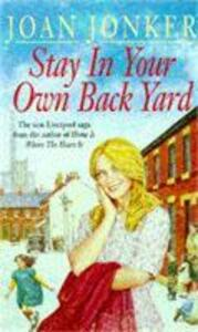 Stay in Your Own Back Yard: A touching saga of love, family and true friendship (Molly and Nellie series, Book 1) - Joan Jonker - cover