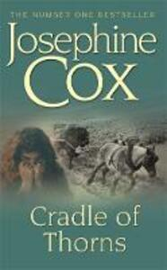 Cradle of Thorns: A spell-binding saga of escape, love and family - Josephine Cox - cover
