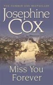 Miss You Forever: A thrilling saga of love, loss and second chances - Josephine Cox - cover