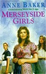 Merseyside Girls: An evocative wartime saga of a family struggling to face the future - Anne Baker - cover