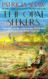 The Opal Seekers: A thrilling Australian saga of bravery and determination - Patricia Shaw - cover