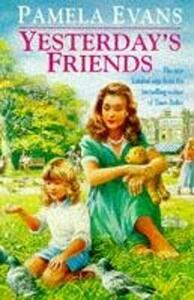 Yesterday's Friends: Romance, jealousy and an undying love fill an engrossing family saga - Pamela Evans - cover