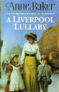 A Liverpool Lullaby: A moving saga of love, freedom and family secrets - Anne Baker - cover