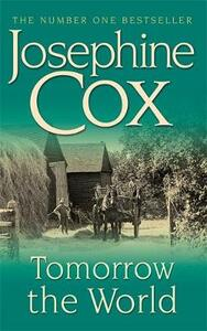Tomorrow the World: A compulsive and intense saga of love and secrets - Josephine Cox - cover