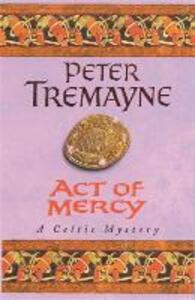 Act of Mercy (Sister Fidelma Mysteries Book 8): A page-turning Celtic mystery filled with chilling twists - Peter Tremayne - cover