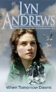 When Tomorrow Dawns: An unforgettable saga of new beginnings and new heartaches - Lyn Andrews - cover