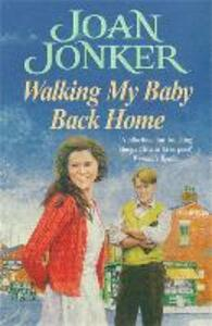 Walking My Baby Back Home: A moving, post-war saga of finding love after tragedy - Joan Jonker - cover