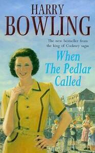 When the Pedlar Called: A gripping saga of family, war and intrigue - Harry Bowling - cover