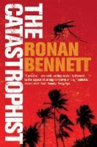 The Catastrophist - Ronan Bennett - cover