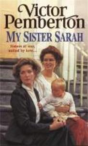 My Sister Sarah: Sisters at war, united by love... - Victor Pemberton - cover