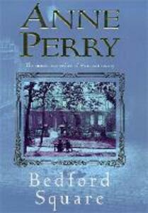 Bedford Square (Thomas Pitt Mystery, Book 19): Murder, intrigue and class struggles in Victorian London - Anne Perry - cover